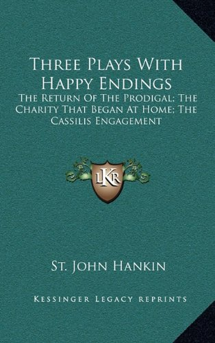 Read Online Three Plays With Happy Endings: The Return Of The Prodigal; The Charity That Began At Home; The Cassilis Engagement pdf