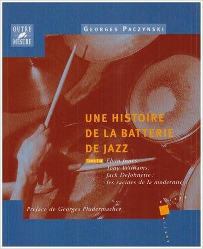 Livres gratuits Une histoire de la batterie de jazz - Tome 3 : Elvin Jones, Tony Williams, Jack DeJohnette : les racines de la modernité epub pdf