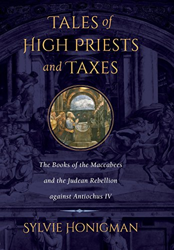 Tales of High Priests and Taxes: The Books of the Maccabees and the Judean Rebellion against Antiochos IV (Hellenistic C