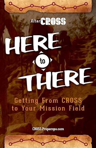 Read Online HERE to THERE: Getting from CROSS to Your Missions Field pdf