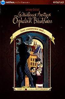 Les Désastreuses aventures des orphelins Baudelaire, tome 1 : Tout commence mal par Snicket