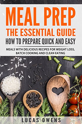 Meal Prep: The Essential Guide: How to Prepare Quick and Easy Meals with Delicious Recipes for Weight Loss, Batch Cooking, and Clean Eating by Lucas Owens