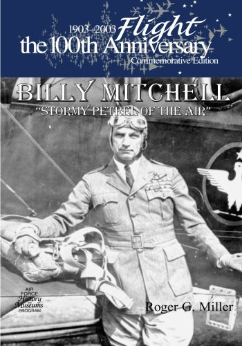 Billy Mitchell: Stormy Petrel of The Air (1903-2003 Flight: The 100th Anniversary Commemorative Edition)