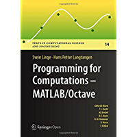 Programming for Computations  - MATLAB/Octave: A Gentle Introduction to Numerical Simulations with MATLAB/Octave (Texts in Computational Science and Engineering Book 14)