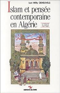Islam et pensée contemporaine en Algérie. La revue Al-Asâla, 1971-1981 par Luc-Willy Deheuvels