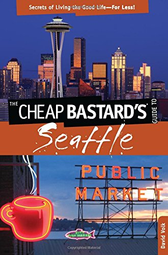 Cheap Bastard's® Guide to Seattle: Secrets Of Living The Good Life―For Less! PDF