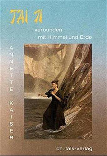 T'ai Ji: Verbunden mit Himmel und Erde Broschiert – 1999 Annette Kaiser Falk 3924161461 Autogenes Training