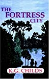 The Fortress City, K. G. Childs, 1420879634