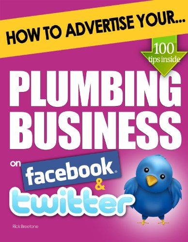 How to Advertise Your Plumbing Business on Facebook and Twitter: (How Social Media Could Help Boost Your Business)