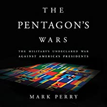 The Pentagon's Wars: The Military's Undeclared War Against America's Presidents Audiobook by Mark Perry Narrated by Ron Butler
