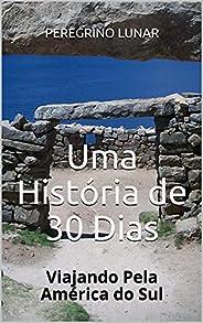 Uma História de 30 Dias: Viajando Pela América do Sul