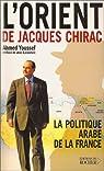 L'Orient de Jacques Chirac. La politique arabe de la France par Youssef