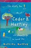 The Slightly True Story of Cedar B. Hartley
