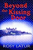 Beyond the Kissing Door, Rosy Latur, 141377041X