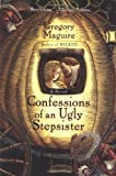 Confessions of an Ugly Stepsister by Gregory Maguire front cover