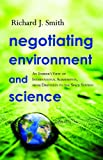 Negotiating Environment and Science, Richard J. Smith, 193311570X