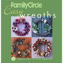 Family Circle Easy Wreaths: 50 Ideas for Every Season