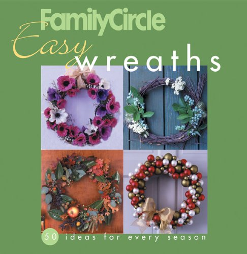 Family Circle Easy Wreaths: 50 Ideas for Every Season]()