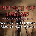 Prince of Dread: Vampire Origins, Book 4   AJ Cooper