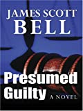 Presumed Guilty, James Scott Bell, 0786292954