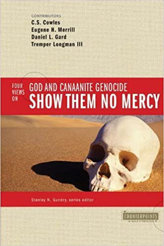 Amazon.com: Show Them No Mercy: 4 Views on God and Canaanite ...