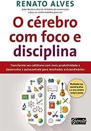 O cérebro com foco e disciplina: Transforme seu cotidiano com mais produtividade e desenvolva o autocontrole p
