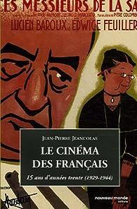 Le cinéma des Français : 15 Ans d'années trente (1929-1944) par Jean-Pierre Jeancolas