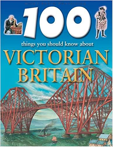 Victorian Britain (100 Things You Should Know About...)