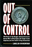 Front cover for the book Out of Control: The Story of the Reagan Administration's Secret War in Nicaragua, the Illegal Arms Pipeline, and the Contra Drug Connection by Leslie Cockburn