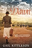 img - for With Each New Dawn: Amidst war's uncertainty what becomes of love? book / textbook / text book