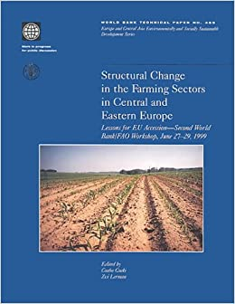 Structural Change in the Farming Sectors in Central and Eastern Europe: Lessons for EU Accession - World Bank/FAO Workshop (World Bank Technical ... and Socially Sustainable Development)