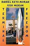 Terminal Freedom, Daniel Keyes Moran and Jodi Moran, 1576466434