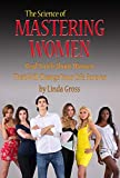 The Science of Mastering Women: Real Truth About Women That Will Change Your Life Forever. (DT4M, Dating Tips for Men. Book 2)
