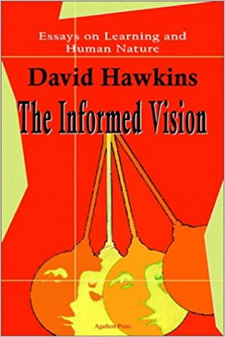 com the informed vision essays on learning and human  com the informed vision essays on learning and human nature 9780875861777 david hawkins books