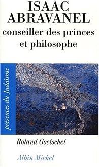 Isaac Abravanel : Conseiller des princes et philosophe (1437- 1508) par Roland Goetschel