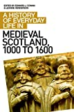 img - for A History of Everyday Life in Medieval Scotland (A History of Everyday Life in Scotland EUP) book / textbook / text book