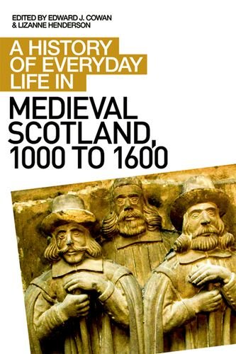 A History of Everyday Life in Medieval Scotland (A History of Everyday Life in Scotland EUP)