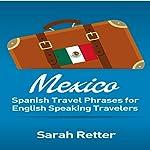 Mexico: Spanish Travel Phrases for English Speaking Travelers | Sarah Retter