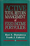 Active Total Return Management of Fixed-Income Portfolios, Dattatreya, Ravi E. and Fabozzi, Frank J., 155738049X