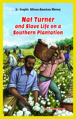 Nat Turner and Slave Life on a Southern Plantation (Jr. Graphic African American History) (Life On A Plantation For A Slave)