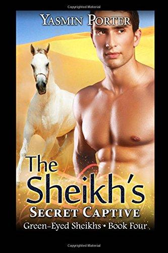 Read Online The Sheikh's Secret Captive: Green-Eyed Sheikhs Book Four (Volume 4) PDF