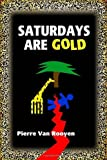 img - for Saturdays Are Gold by Pierre Van Rooyen (26-May-2011) Hardcover book / textbook / text book