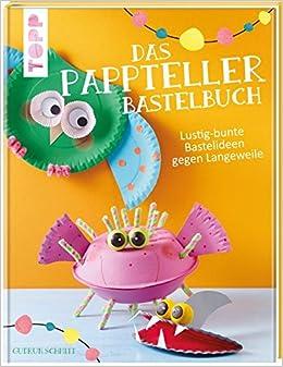 Das Pappteller Bastelbuch Lustig Bunte Bastelideen Gegen Langeweile