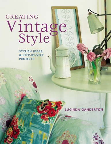 Download Creating Vintage Style: Stylish Ideas & Step-by-step Projects ebook