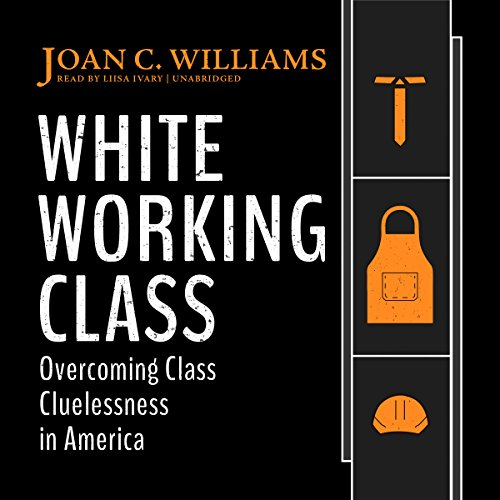 White Working Class: Overcoming Class Cluelessness in America Audiobook [Free Download by Trial] thumbnail