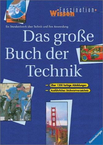 Das grosse Buch der Technik: Ein Standardwerk über Technik und ihre Anwendung (Faszination Wissen)