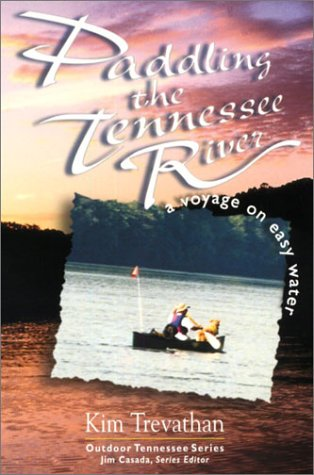 Paddling The Tennessee River: A Voyage On Easy Water (Outdoor Tennessee Series)