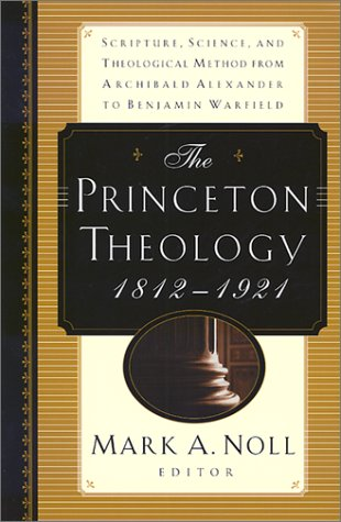 Download The Princeton Theology 1812-1921 : Scripture, Science, and Theological Method from Archibald Alexander to Benjamin Breckinridge Warfield pdf