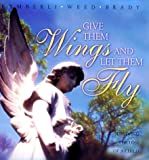 img - for Give Them Wings and Let Them Fly: Surviving the Loss of a Child book / textbook / text book