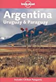 Front cover for the book Lonely Planet Argentina, Uruguay & Paraguay by Wayne Bernhardson